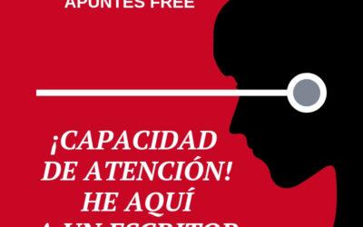 CAPACIDAD DE ATENCIÓN:  LAS NECESIDADES DE UN ESCRITOR